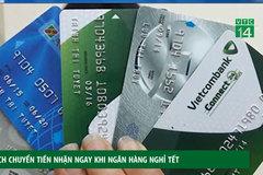 Cách chuyển tiền nhận được ngay khi ngân hàng nghỉ Tết