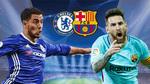 Chelsea vs Barcelona: Hazard đối đầu Messi