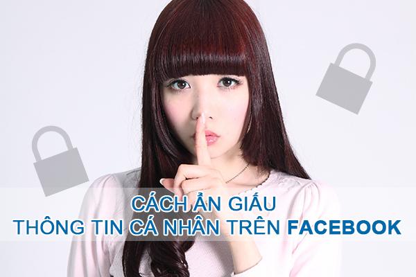 Cách ẩn giấu thông tin cá nhân nhạy cảm trên Facebook