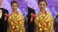 Hồi môn vàng đeo trĩu cổ, cô dâu khiến toàn thể chị em mạng xã hội phải ghen tỵ