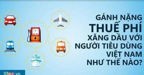 Gánh nặng thuế phí xăng dầu với người tiêu dùng Việt Nam như thế nào?