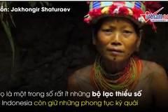 Cuộc sống của bộ lạc nguyên thủy còn sót lại trên thế giới