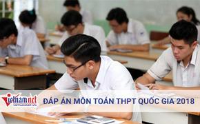 Tham khảo đáp án môn Toán thi THPT quốc gia 2018 tất cả mã đề