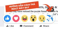 """Thả """"react"""" máy bay - Trò gây rạn nứt tình bạn nhất mạng xã hội hiện nay"""