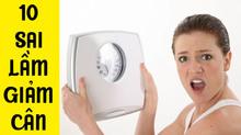 Giảm cân mà mắc 10 sai lầm này, bảo sao cân nặng chỉ tăng chứ không giảm