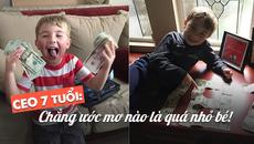 """CEO 7 tuổi: """"Không ước mơ nào là quá nhỏ bé"""""""