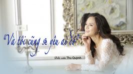 """Diễn viên Thu Quỳnh: """"Rồi mình cũng phải yêu ai đó"""""""