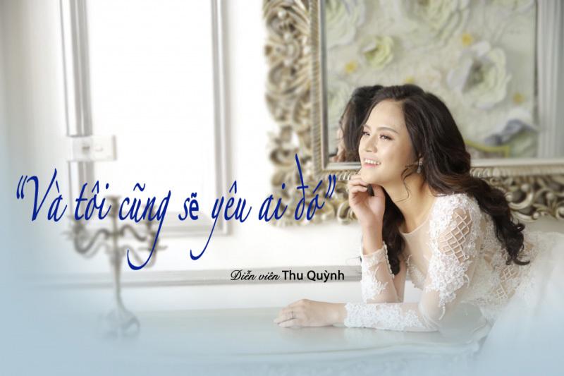 Diễn viên Thu Quỳnh: 'Rồi mình cũng phải yêu ai đó'
