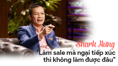 """Shark Hưng: """"Làm sale mà ngại tiếp xúc thì không làm được đâu"""""""
