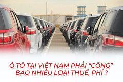 """Ô tô tại Việt Nam phải """"cõng"""" bao nhiêu loại thuế, phí?"""