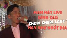 """Màn hát live đám cưới đỉnh cao """"Cheri Cheri Lady"""" hay như nuốt đĩa"""