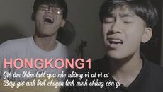 """Bản cover HongKong1 """"đỉnh cao"""" khiến mọi người replay cả ngày không chán"""