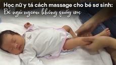 Bí kíp massage cho bé sơ sinh: Bé ngủ ngoan không quấy mẹ