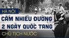 Sơ đồ hơn 20 tuyến phố phục vụ Quốc tang Chủ tịch nước