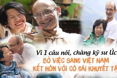 Vì một câu nói, chàng kỹ sư Úc bỏ việc sang Việt Nam kết hôn với cô gái khuyết tật