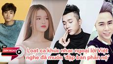 """Những bài hát nhạc ngoại lời Việt khiến người nghe """"sởn gai ốc"""""""