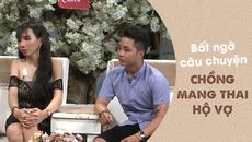Chồng mang thai hộ vợ - câu chuyện khiến nhiều người bất ngờ