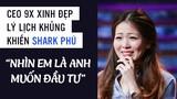 """CEO 9x xinh đẹp lý lịch khủng khiến Shark Phú """"Nhìn em là anh muốn đầu tư"""""""