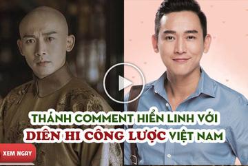 Không thể nhịn cười với cách cư dân mạng nhận xét về Diên Hi Công Lược bản Việt
