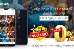 Cuối tuần sắm Nokia 6.1 Plus, nhận voucher mua phụ kiện