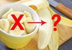 Thực hư quan niệm không thể ăn chuối, uống sữa khi đói bụng