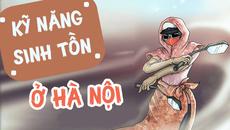 """Kỹ năng sinh tồn ở Hà Nội ai cũng phải nắm rõ nếu không muốn bị """"ăn hành"""""""