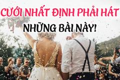 Đám cưới sẽ không thể hoàn hảo nếu thiếu những bài hát này