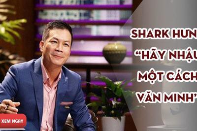 """Shark Hưng: """"Sự nhiệt tình không phụ thuộc vào tửu lượng, hãy nhậu một cách văn minh"""""""