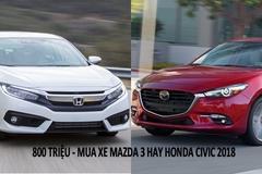 Có 800 triệu nên mua Mazda 3 2.0AT hay Honda Civic 1.8E 2018?