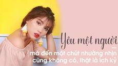 Hot blogger Thiều Thanh Yến: Yêu nhau nhưng không thể vì nhau một chút, đó là sự ích kỷ