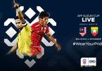 Trực tiếp Malaysia vs Myanmar: Tranh vé bán kết