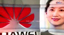 Thế giới 7 ngày: 'Công chúa Huawei' khấy đảo quan hệ Mỹ-Trung