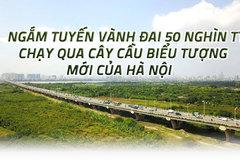 Ngắm tuyến vành đai 50 nghìn tỷ chạy qua cây cầu biểu tượng mới của Hà Nội