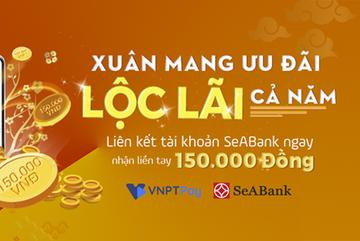 Liên kết ví VNPT Pay- SeABank, nhận ngay lì xì