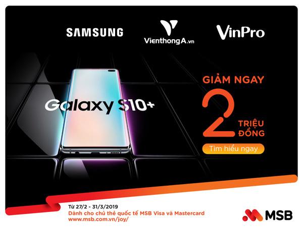 'Lên đời' Samsung Galaxy S10/ S10+: Giảm giá khủng từ MSB