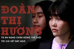 Đoàn Thị Hương: Từ án mạng chấn động thế giới tới cái kết bất ngờ