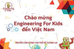 Ra mắt chương trình đào tạo kỹ sư nhí Engineering For Kids