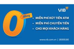 VIB miễn vô điều kiện phí rút tiền và chuyển tiền