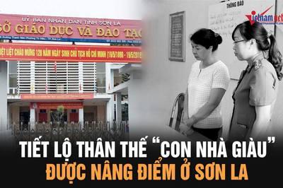 """Tiết lộ thân thế của """"con nhà giàu"""" được nâng điểm ở Sơn La"""