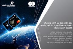 Ưu đãi đặc biệt dịp ra mắt thẻ Vietcombank Mastercard World