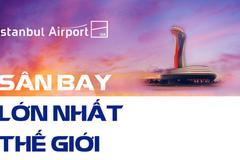 Choáng ngợp lạc vào siêu sân bay lớn nhất thế giới