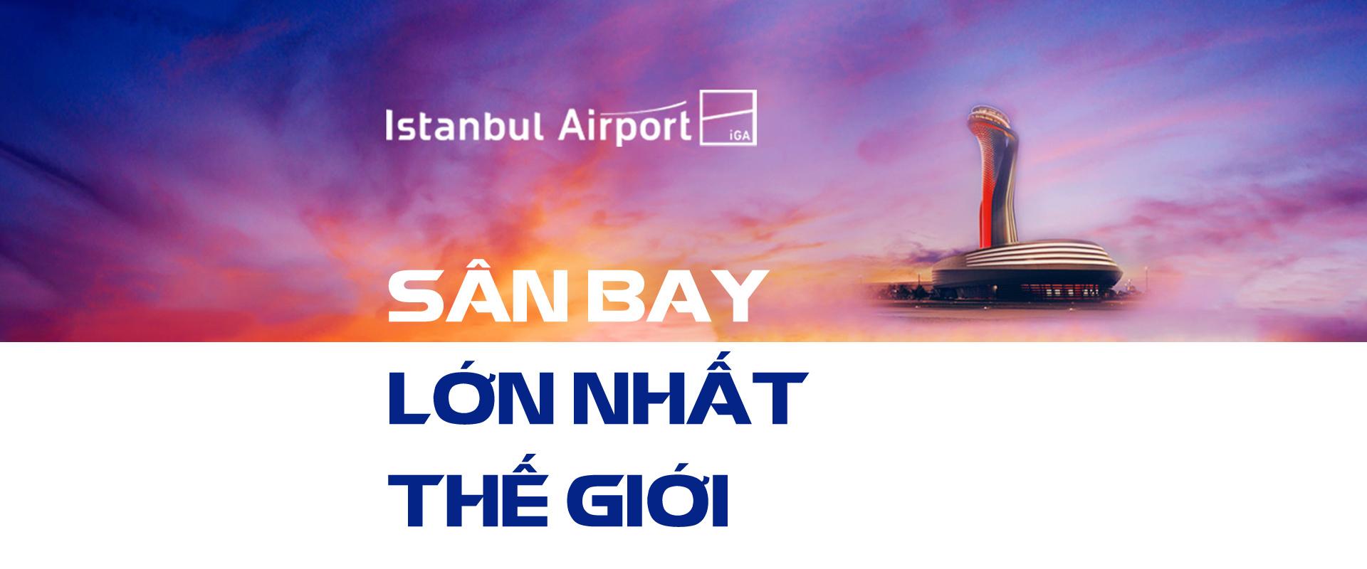 sân bay lớn nhất thế giới,Sân bay mới Istanbul,Thổ Nhĩ Kỳ