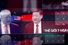 Thế giới 7 ngày: Thương chiến Mỹ-Trung leo thang chóng mặt