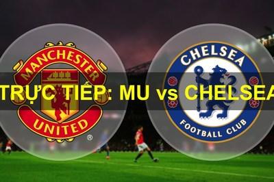 Xem trực tiếp đại chiến MU vs Chelsea ở kênh nào?