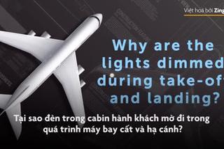 Tại sao đèn trong cabin hành khách mờ đi khi máy bay cất và hạ cánh?