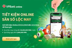 Gửi tiết kiệm online tại VPBank, cơ hội trúng phần thưởng lên tới 50 triệu đồng