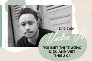 Đạo diễn Victor Vũ: 'Tôi biết điện ảnh Việt đang thiếu gì'