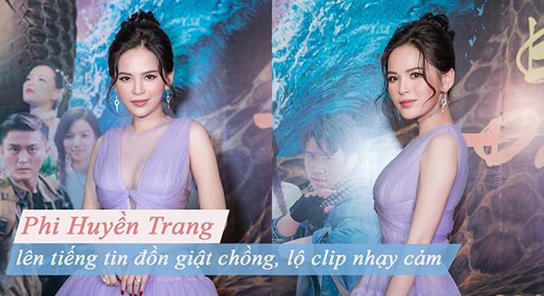 Phi Huyền Trang nói về tin giật chồng, lộ clip nóng 8 giây: 'Đó là người đàn ông cực kỳ biến thái'