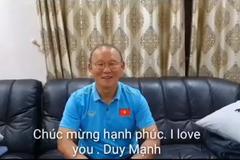 HLV Park Hang Seo chúc mừng đám cưới Duy Mạnh - Quỳnh Anh