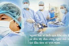 Người bác sĩ lách qua khe cửa lịch sử, đưa công nghệ mổ nội soi đầu tiên về Việt Nam